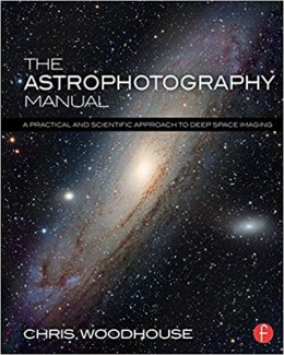 The Astrophotography Manual A Practical and Scientific Approach to Deep Space Imaging